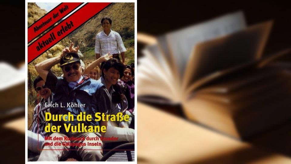 Bücher über Ecuador: Durch die Straße der Vulkane von Erich L. Köhler